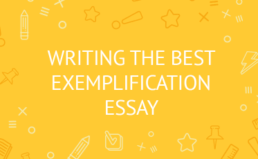 How to Write an Exemplary Exemplification Essay?