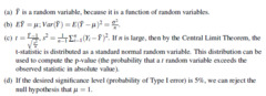 Let Y be a random variable drawn form a probability desenity function with mean u and variance sigma squared. Given a random sample from this population, the mean is Ybar. A) Is Ybar a random variable? Why or why not? B) What is the mean and variance of Ybar? C) Write the appropriate statistic to test the null hypothesis that u = 1 against the alternative that u doesn't equal 1, assuming that sigma squared is not known. If n is sufficiently large, what distribution should you use to compute the p-value of this test, and why? D) Suppose the estimated p-value for the test on u above is .048. What do you infer about the null hypothesis.